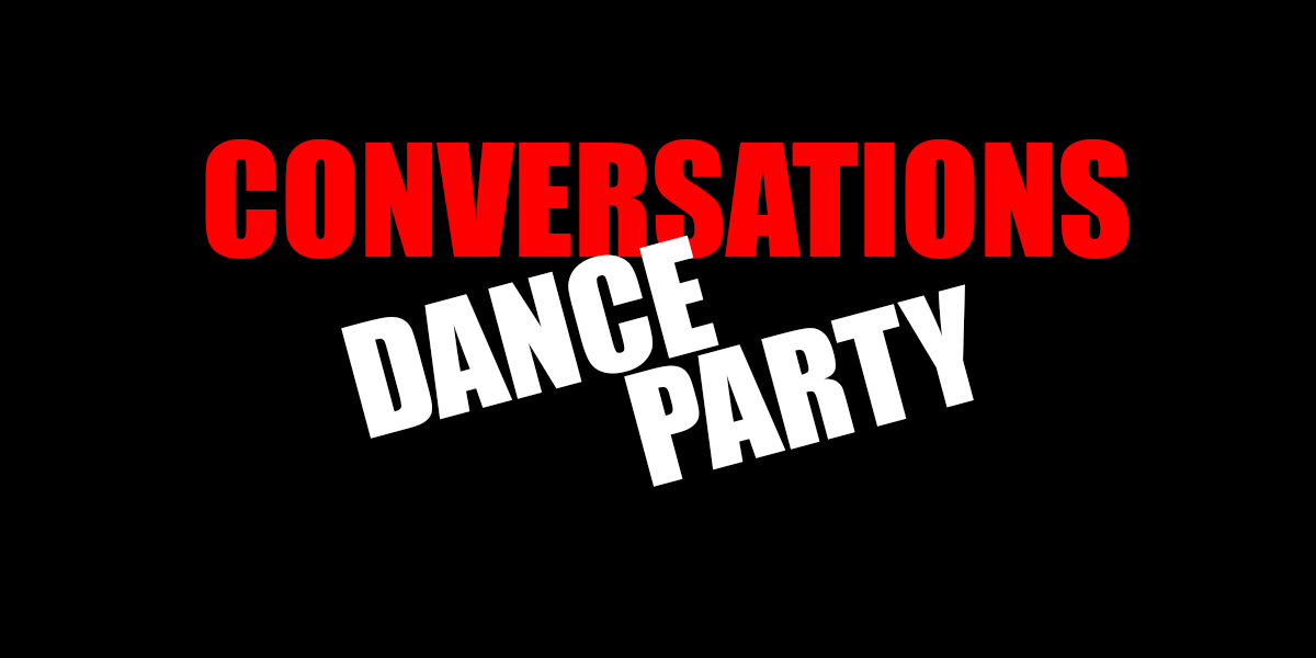 Conversations Dance Party